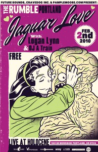 "Jaguar Love, Logan Lynn, DJ A Train @ Holocene, Portland: FREE SHOW 2/2/2010! Brought to you by ""Future Sounds"", ""Cravedog, Inc."", & ""Pampelmoose.com""!!!"