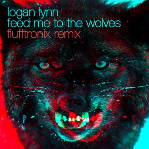 "Logan Lynn: ""Feed Me To The Wolves (Flufftronix Remix)"""